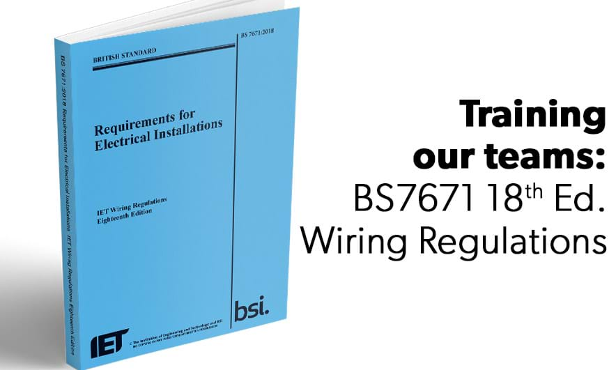 BS7671 18th Edition release and staff trained