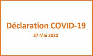 Déclaration COVID 19 27 Mai 2020