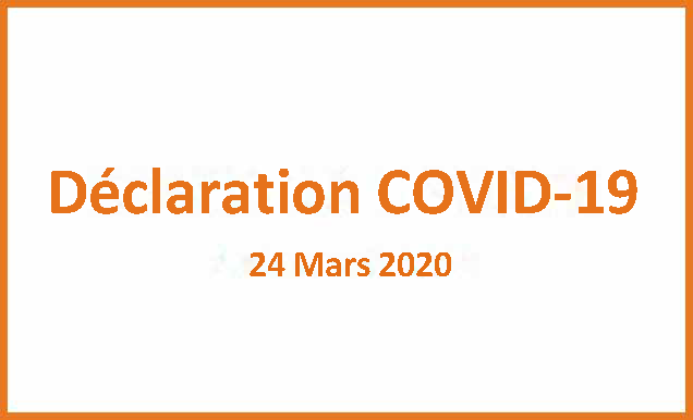 Déclaration COVID 19 24 Mars 2020